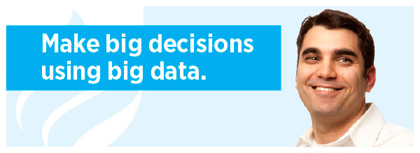 Make big decisions using big data.